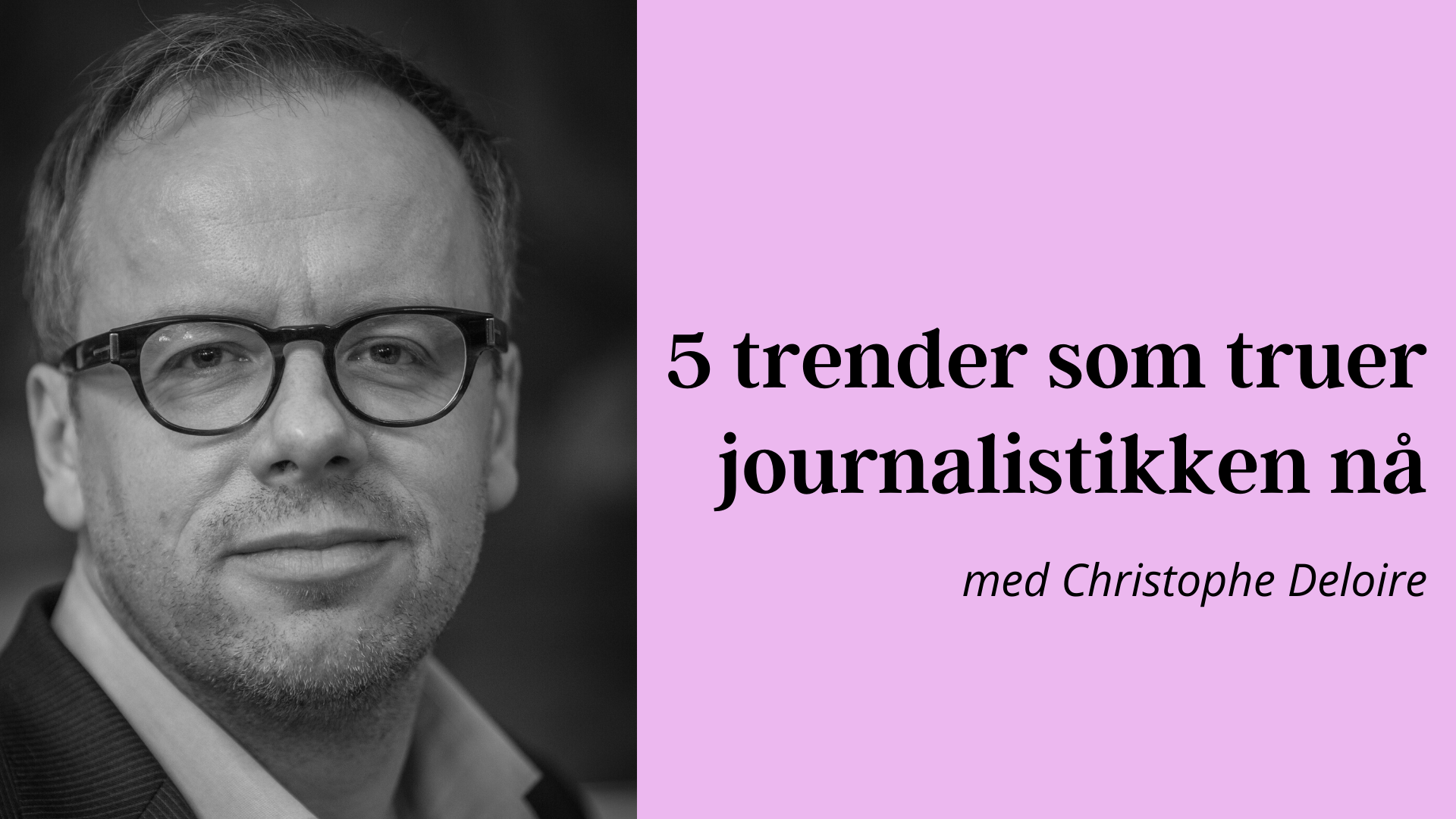 20. mai: Fem trender som truer journalistikken (digitalt arrangement)