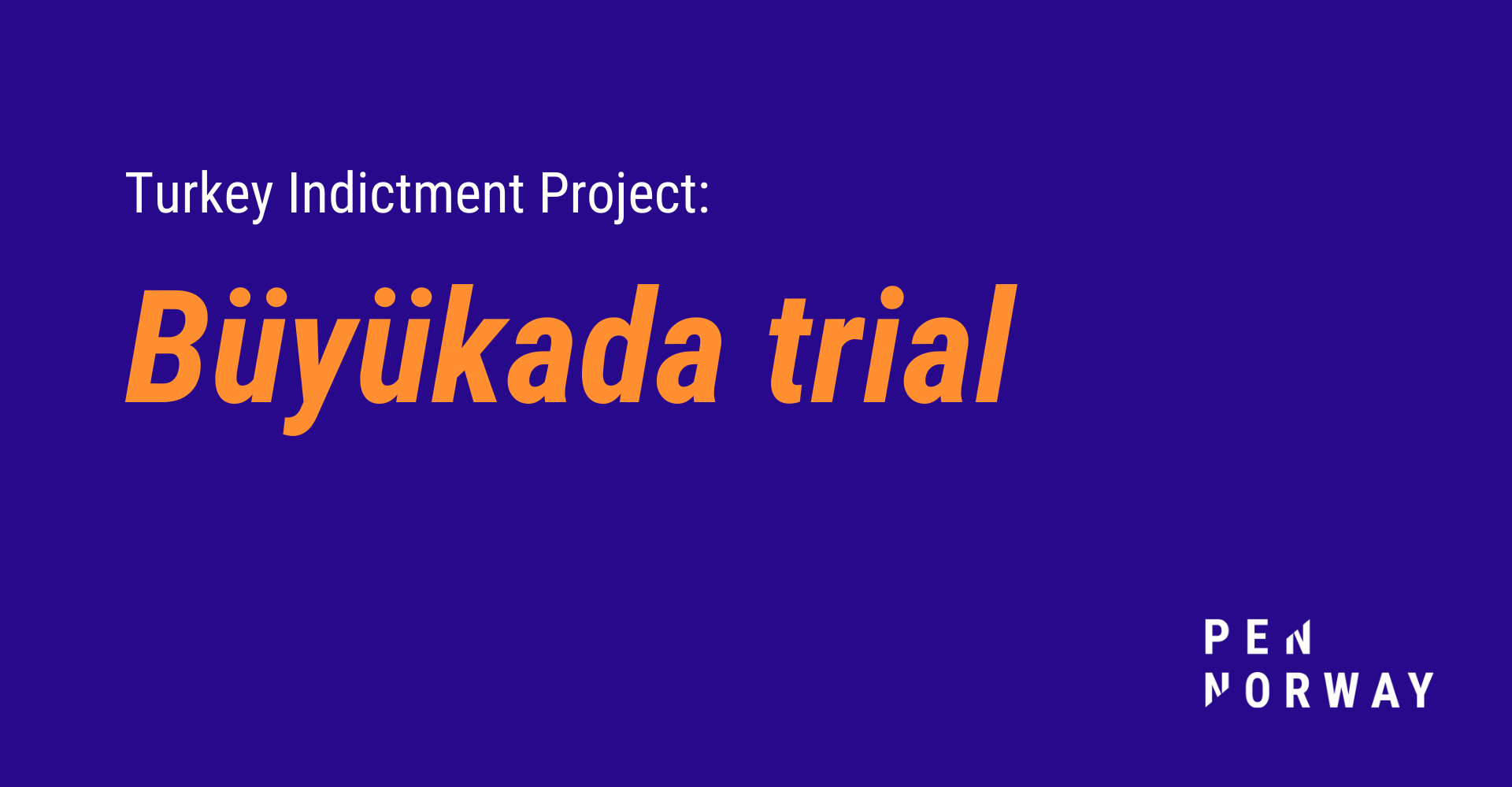 Turkey Indictment Project: Büyükada trial